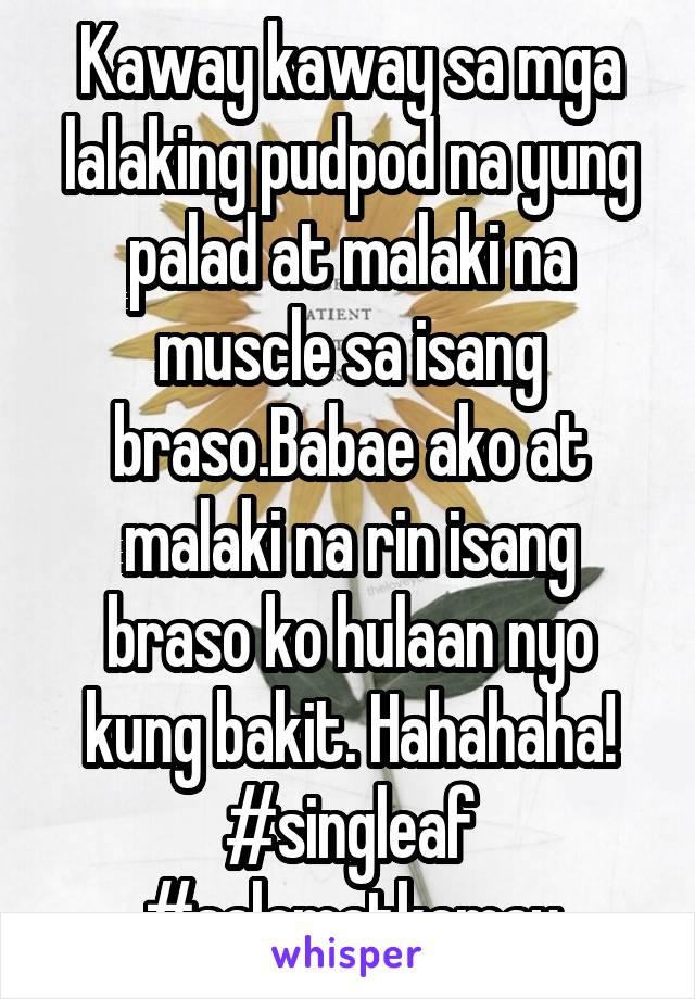 Kaway kaway sa mga lalaking pudpod na yung palad at malaki na muscle sa isang braso.Babae ako at malaki na rin isang braso ko hulaan nyo kung bakit. Hahahaha! #singleaf #salamatkamay
