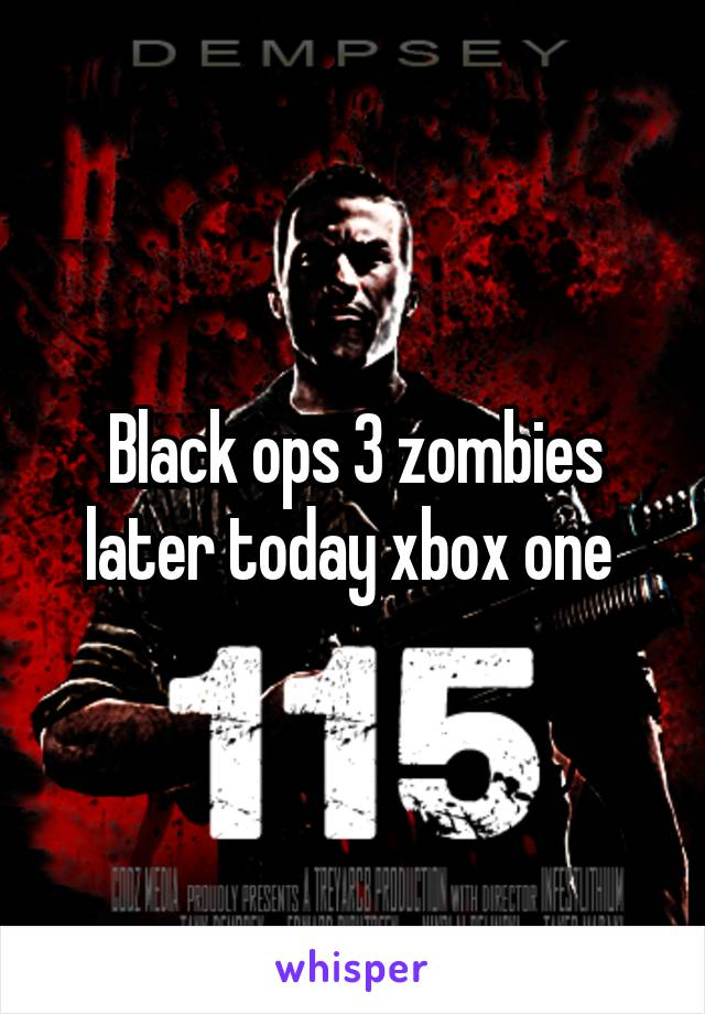 Black ops 3 zombies later today xbox one