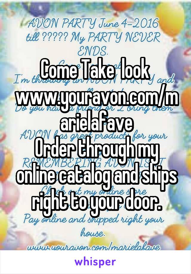 Come Take  look  www.youravon.com/marielafave Order through my online catalog and ships right to your door.
