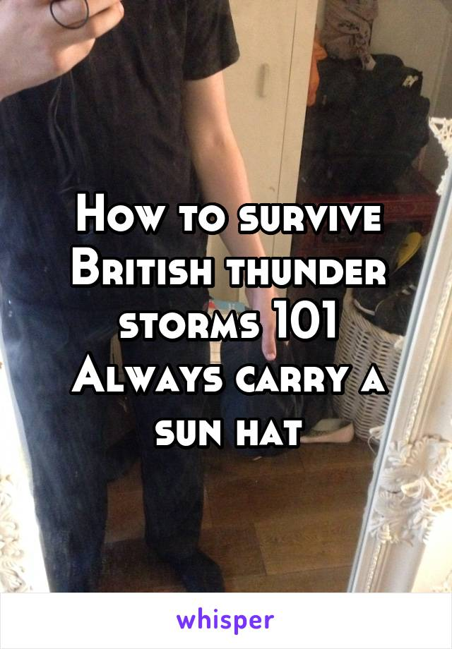 How to survive British thunder storms 101 Always carry a sun hat