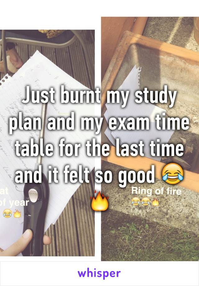 Just burnt my study plan and my exam time table for the last time and it felt so good 😂🔥