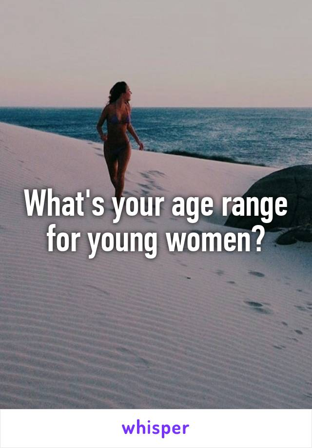 What's your age range for young women?