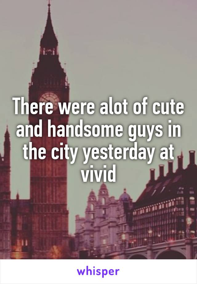 There were alot of cute and handsome guys in the city yesterday at vivid