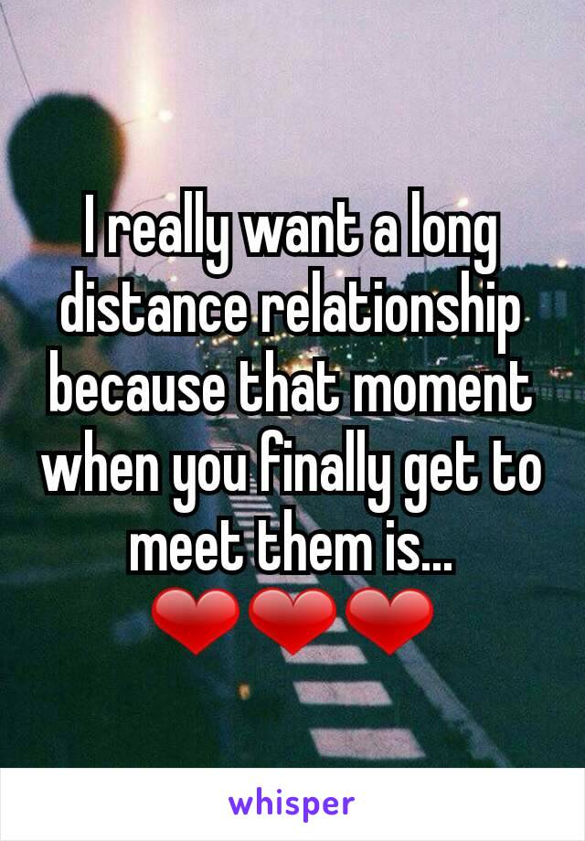 I really want a long distance relationship because that moment when you finally get to meet them is... ❤❤❤