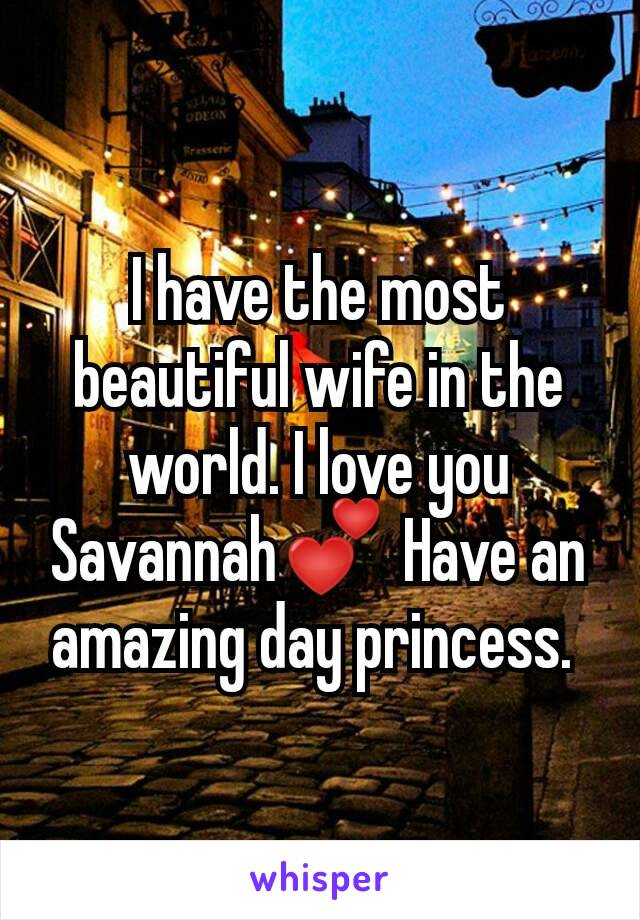 I have the most beautiful wife in the world. I love you Savannah💕 Have an amazing day princess.