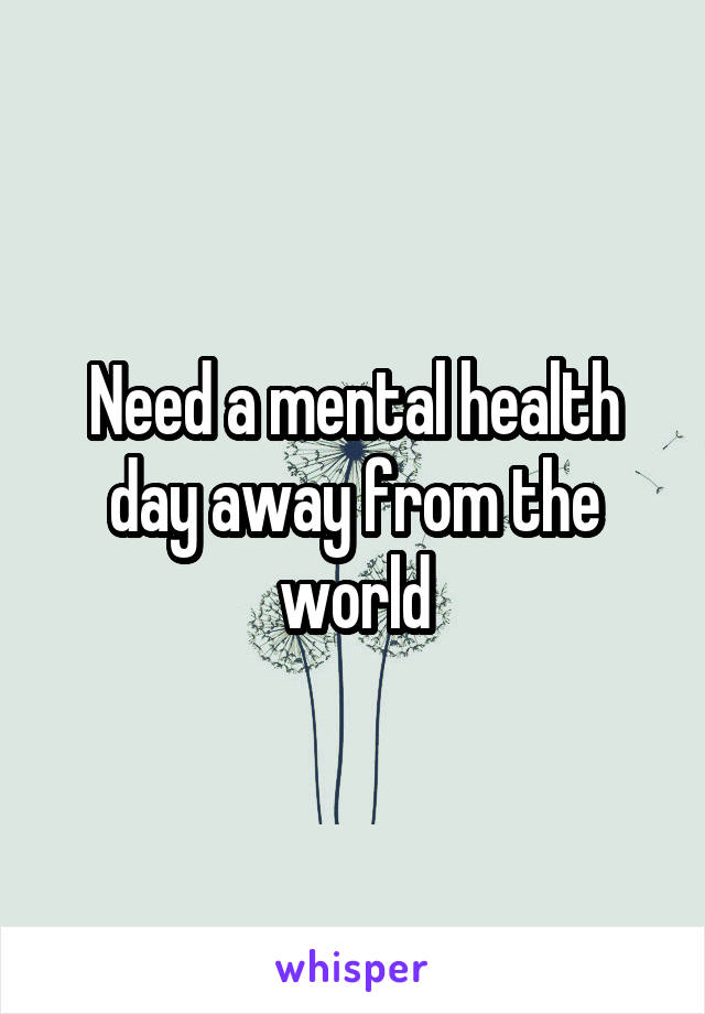 Need a mental health day away from the world