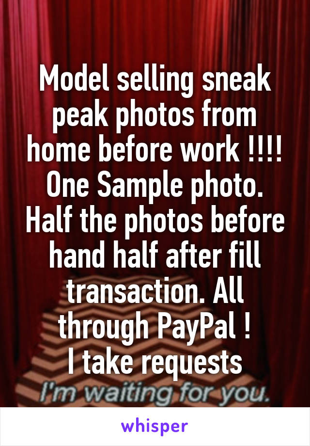 Model selling sneak peak photos from home before work !!!! One Sample photo. Half the photos before hand half after fill transaction. All through PayPal ! I take requests