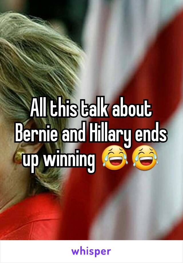 All this talk about Bernie and Hillary ends up winning 😂😂