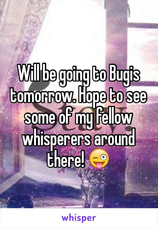Will be going to Bugis tomorrow. Hope to see some of my fellow whisperers around there! 😜