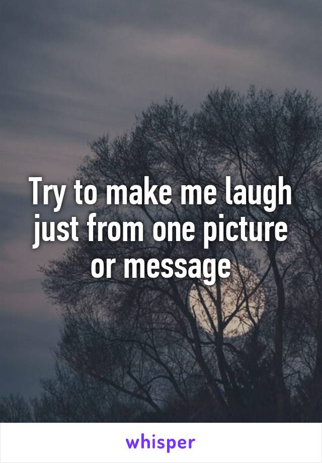 Try to make me laugh just from one picture or message