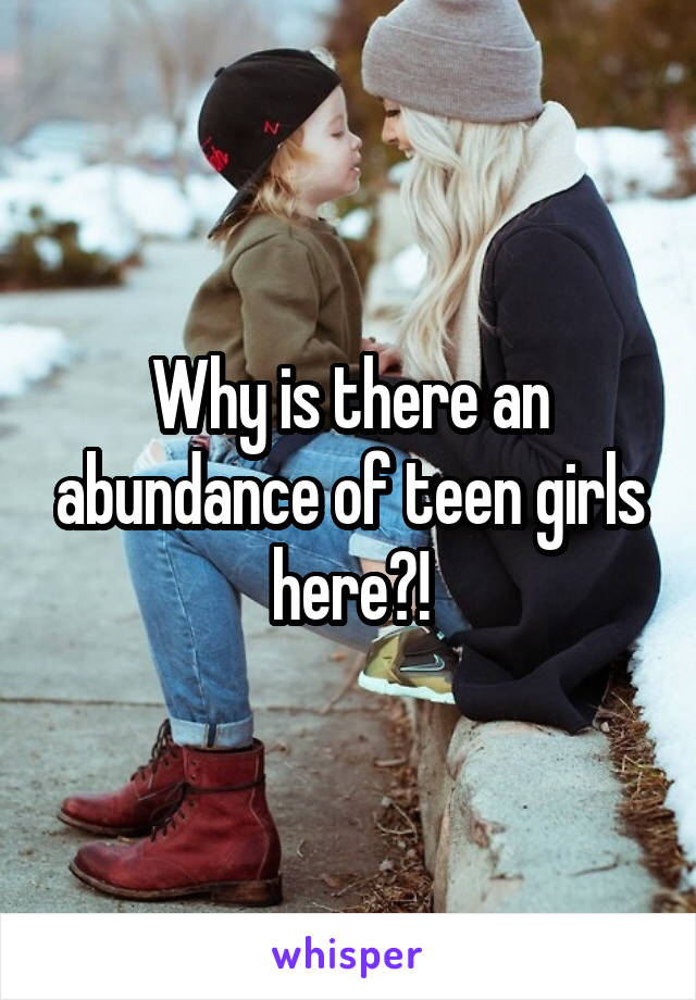 Why is there an abundance of teen girls here?!