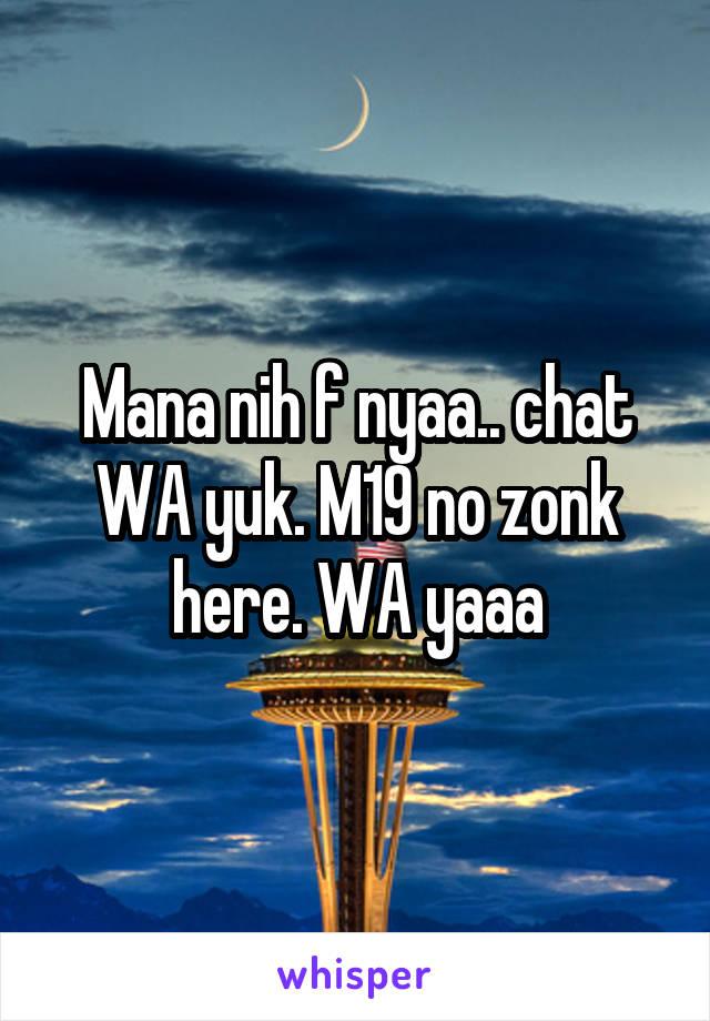 Mana nih f nyaa.. chat WA yuk. M19 no zonk here. WA yaaa