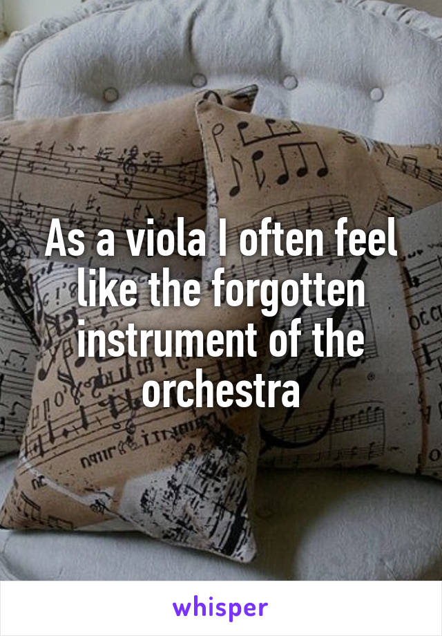As a viola I often feel like the forgotten instrument of the orchestra