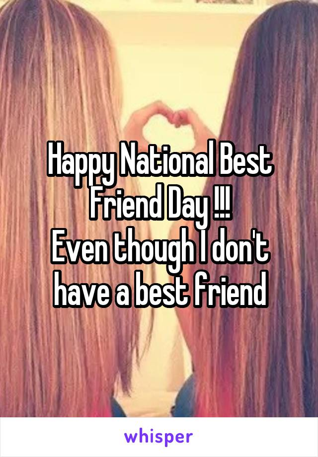 Happy National Best Friend Day !!! Even though I don't have a best friend