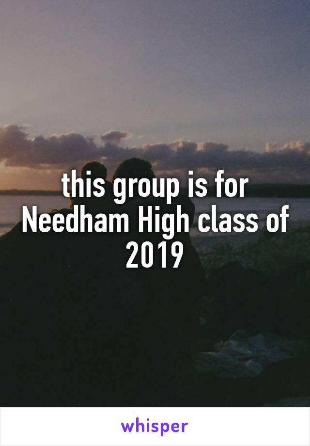 this group is for Needham High class of 2019