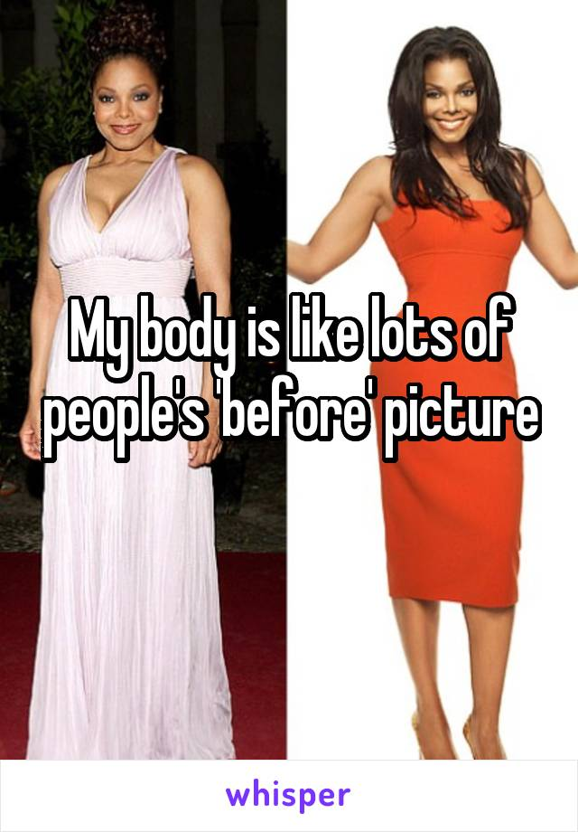 My body is like lots of people's 'before' picture