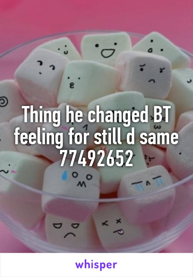 Thing he changed BT feeling for still d same 77492652
