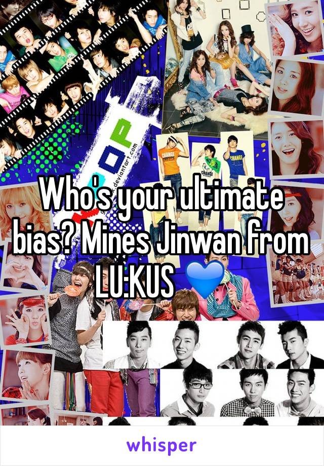 Who's your ultimate bias? Mines Jinwan from LU:KUS 💙
