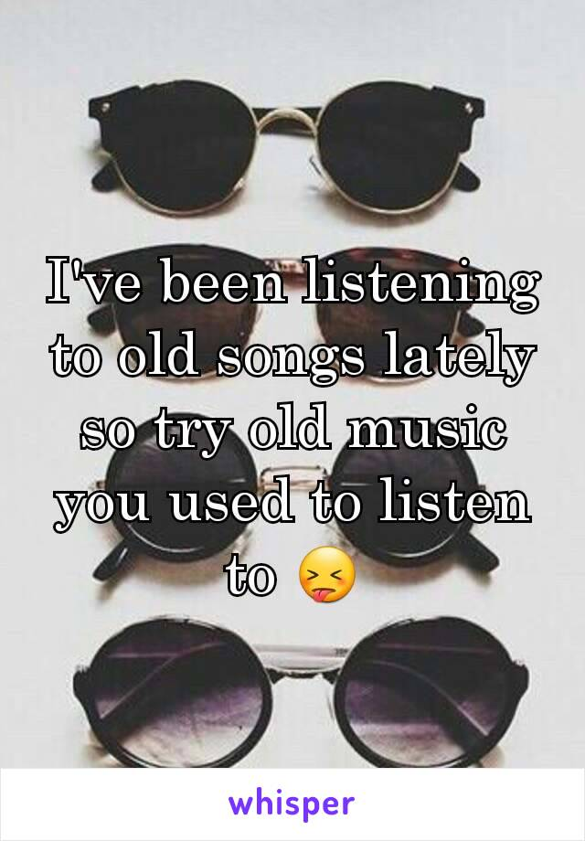 I've been listening to old songs lately so try old music you used to listen to 😝