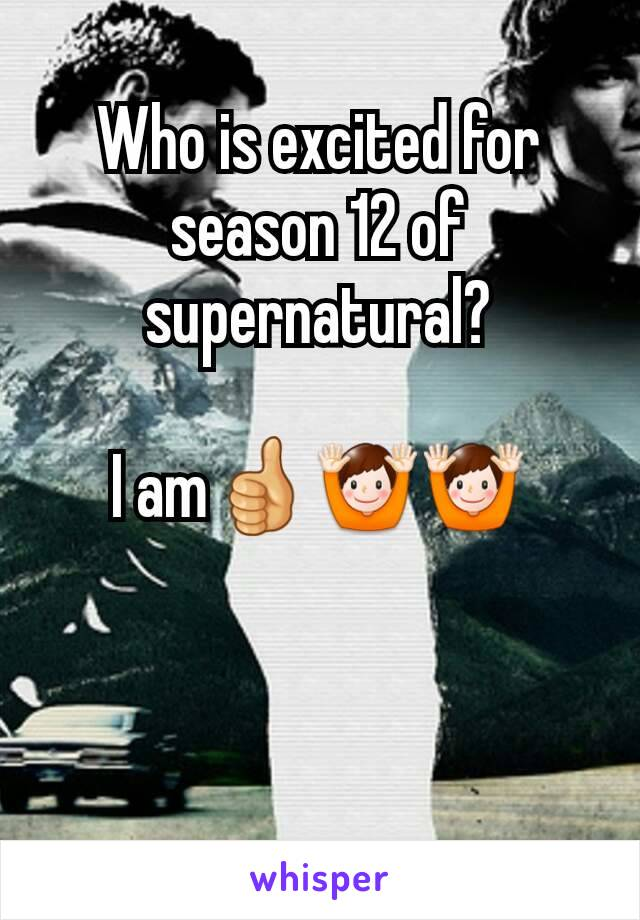 Who is excited for season 12 of supernatural?  I am👍🙌🙌