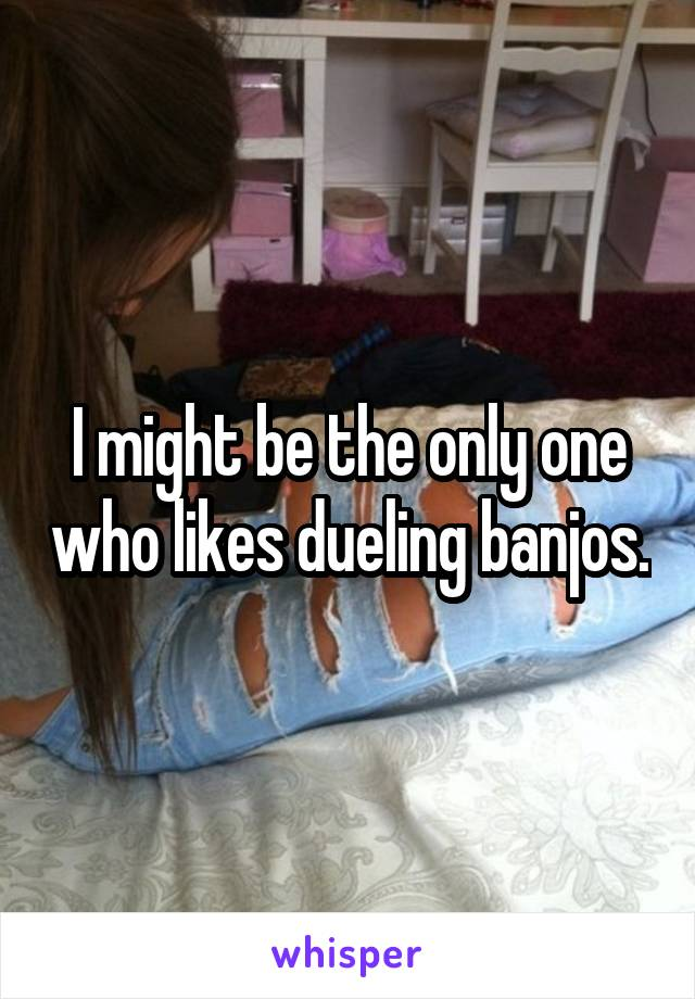 I might be the only one who likes dueling banjos.
