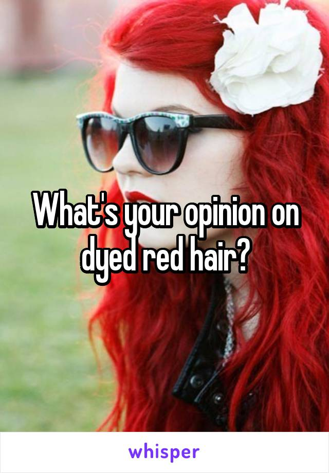 What's your opinion on dyed red hair?