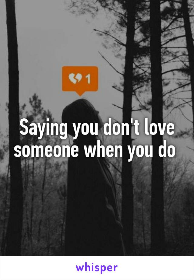 Saying you don't love someone when you do
