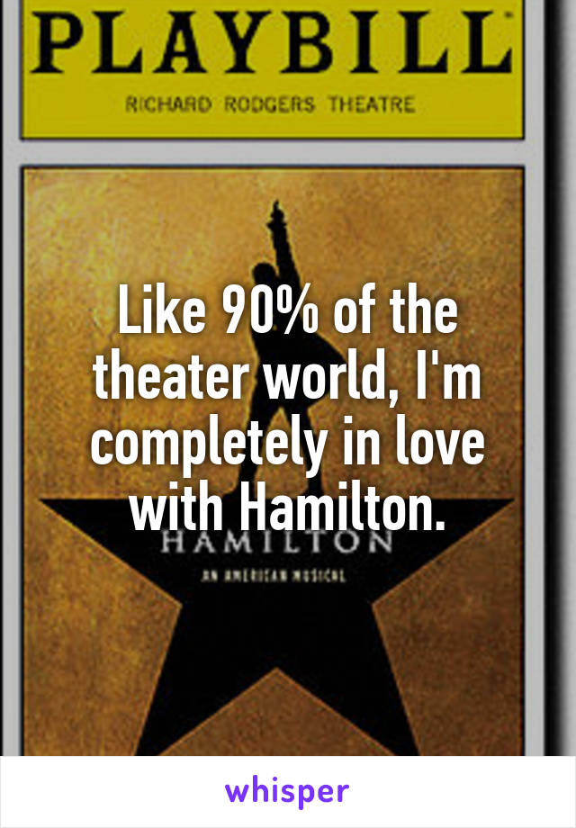 Like 90% of the theater world, I'm completely in love with Hamilton.