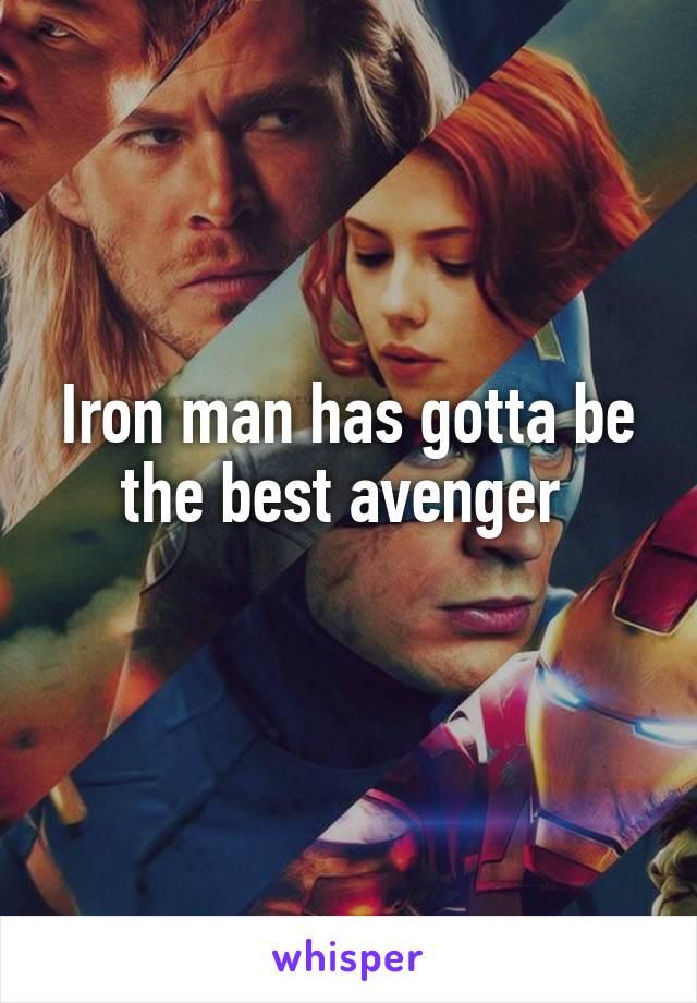 Iron man has gotta be the best avenger