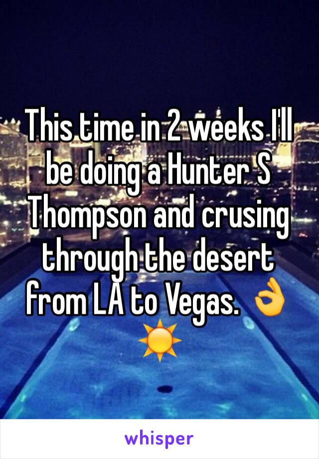 This time in 2 weeks I'll be doing a Hunter S Thompson and crusing through the desert from LA to Vegas. 👌☀️