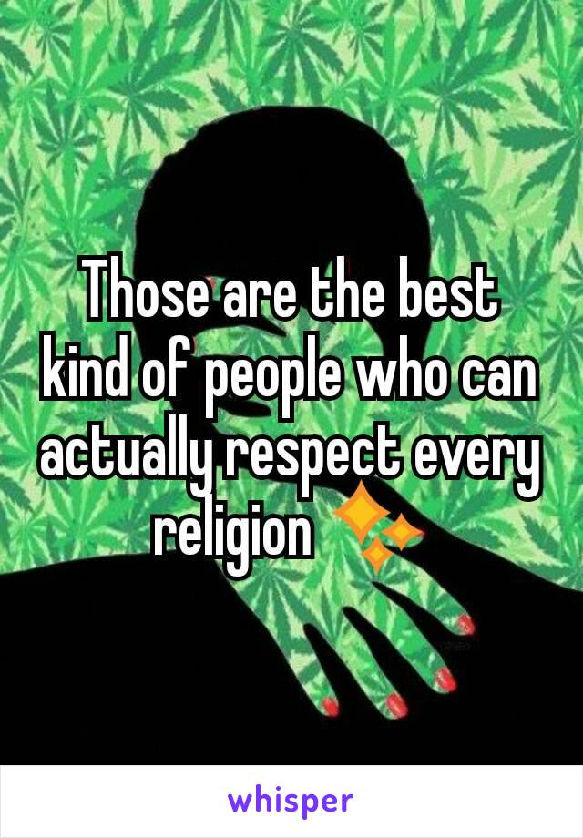 Those are the best kind of people who can actually respect every religion ✨