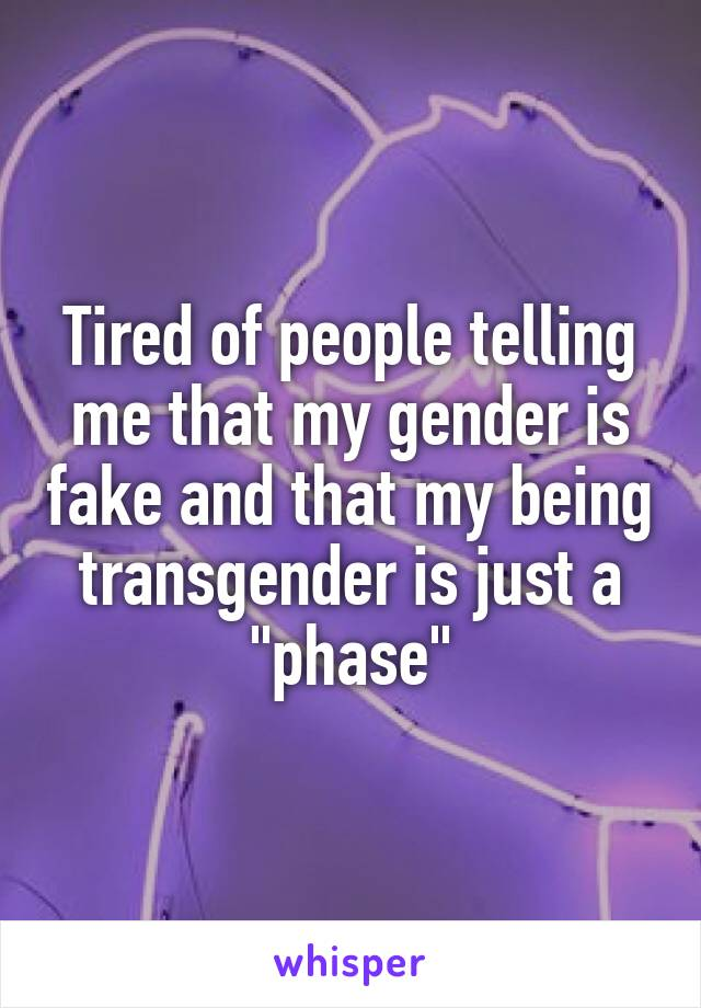 """Tired of people telling me that my gender is fake and that my being transgender is just a """"phase"""""""