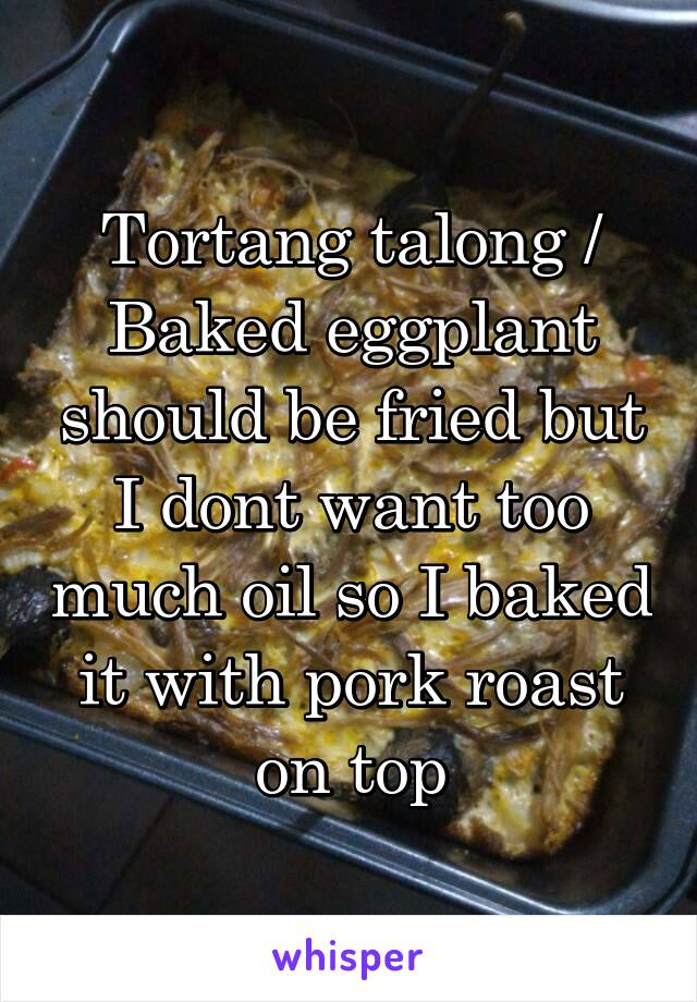 Tortang talong / Baked eggplant should be fried but I dont want too much oil so I baked it with pork roast on top