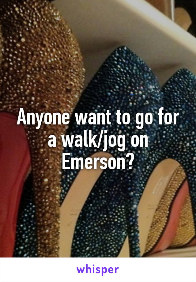Anyone want to go for a walk/jog on Emerson?