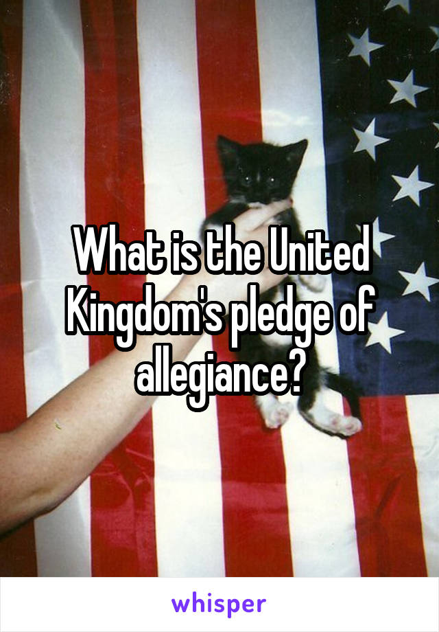 What is the United Kingdom's pledge of allegiance?