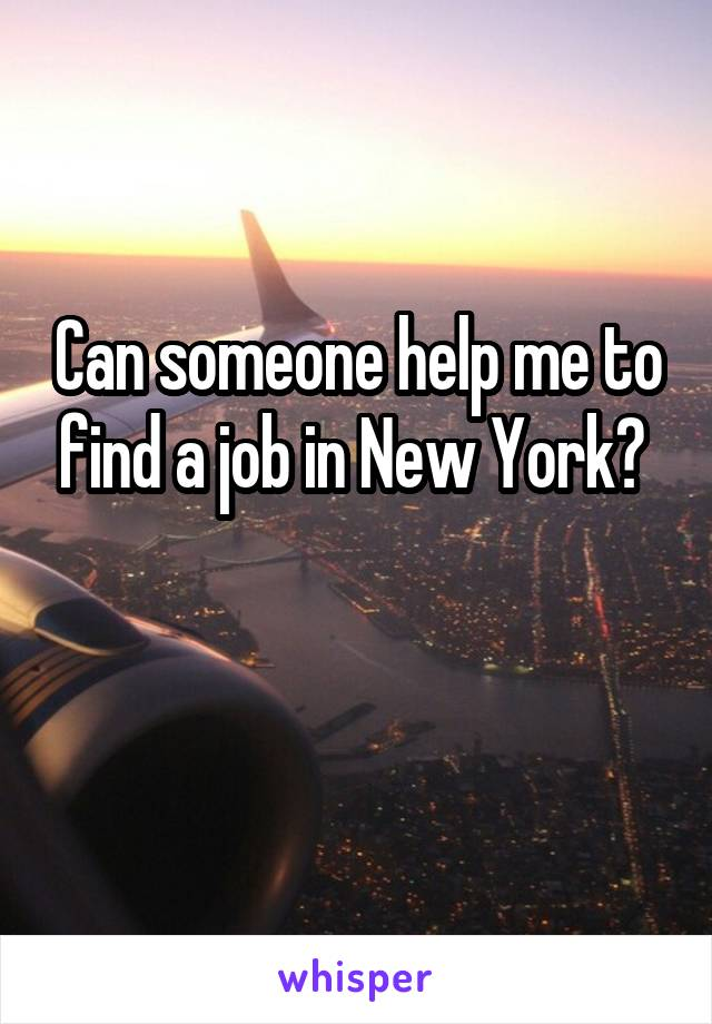 Can someone help me to find a job in New York?