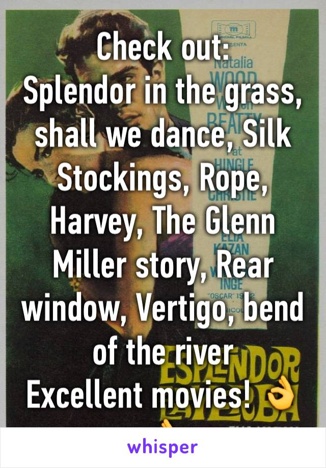 Check out:  Splendor in the grass, shall we dance, Silk Stockings, Rope, Harvey, The Glenn Miller story, Rear window, Vertigo, bend of the river Excellent movies! 👌👌
