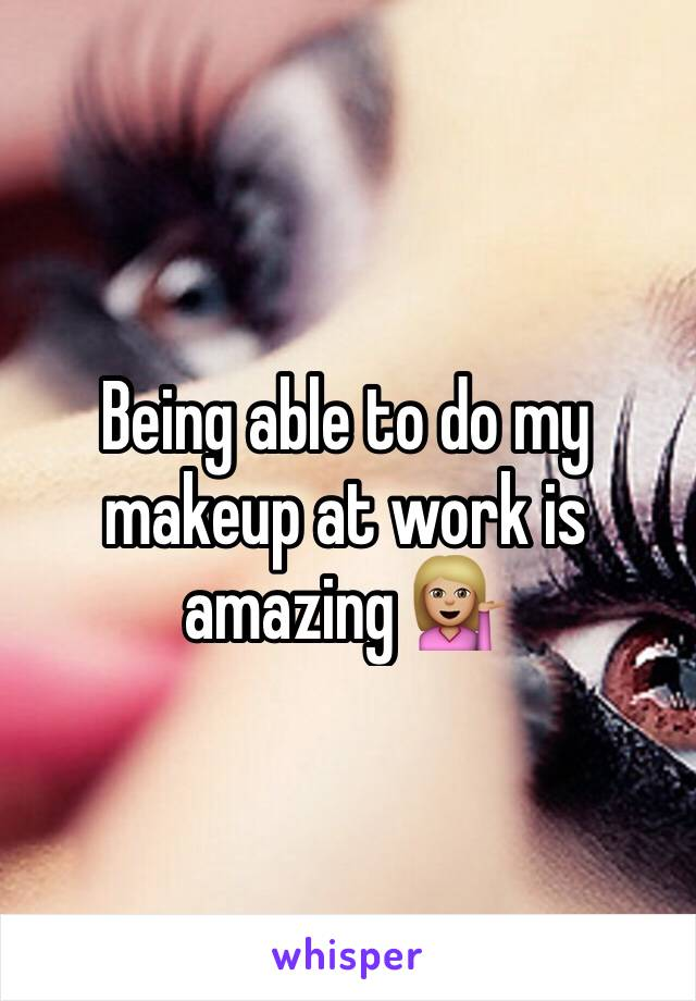 Being able to do my makeup at work is amazing 💁🏼