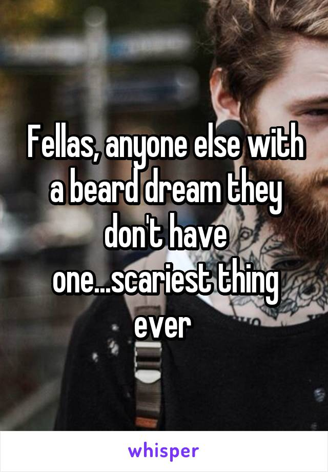 Fellas, anyone else with a beard dream they don't have one...scariest thing ever