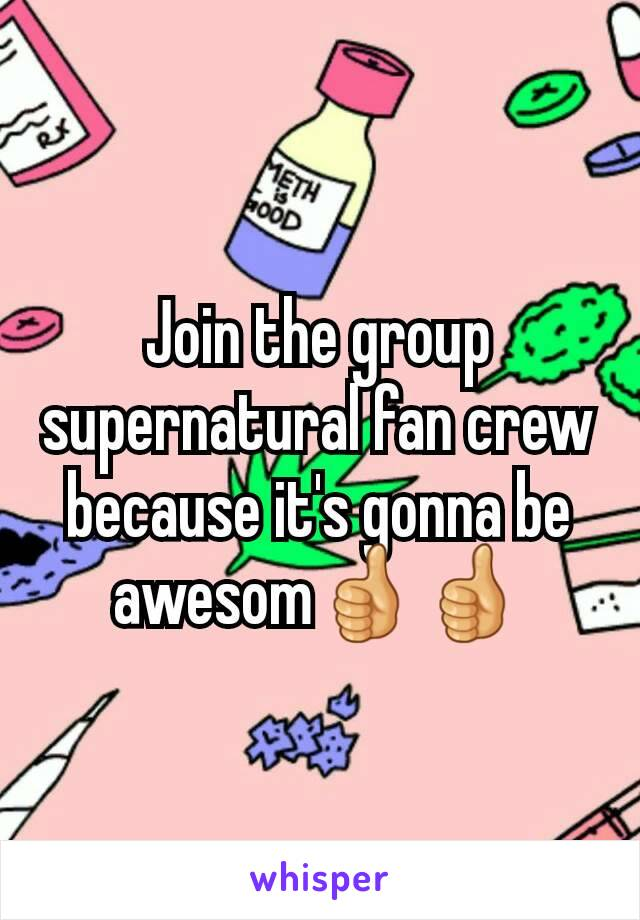 Join the group supernatural fan crew because it's gonna be awesom👍👍