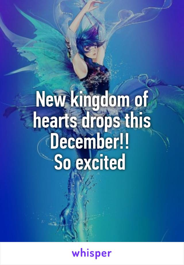 New kingdom of hearts drops this December!!  So excited