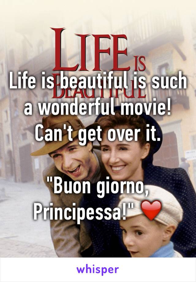 """Life is beautiful is such a wonderful movie! Can't get over it.  """"Buon giorno, Principessa!"""" ❤️"""