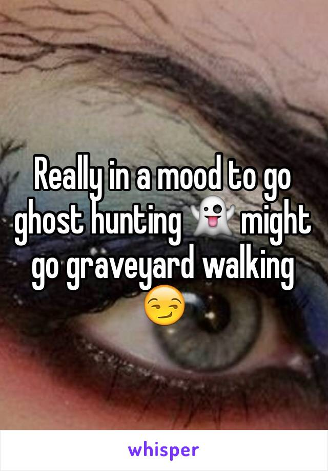 Really in a mood to go ghost hunting 👻 might go graveyard walking 😏