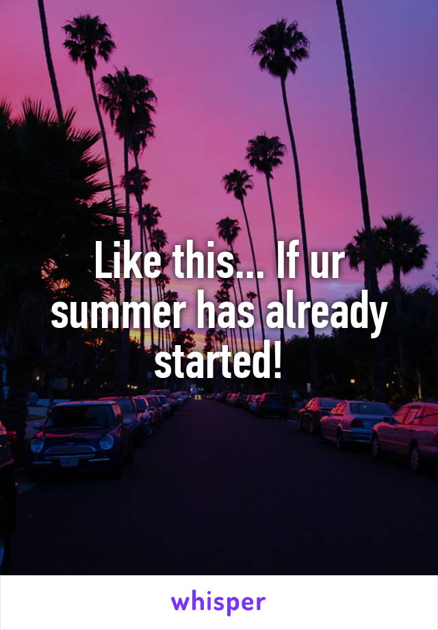 Like this... If ur summer has already started!