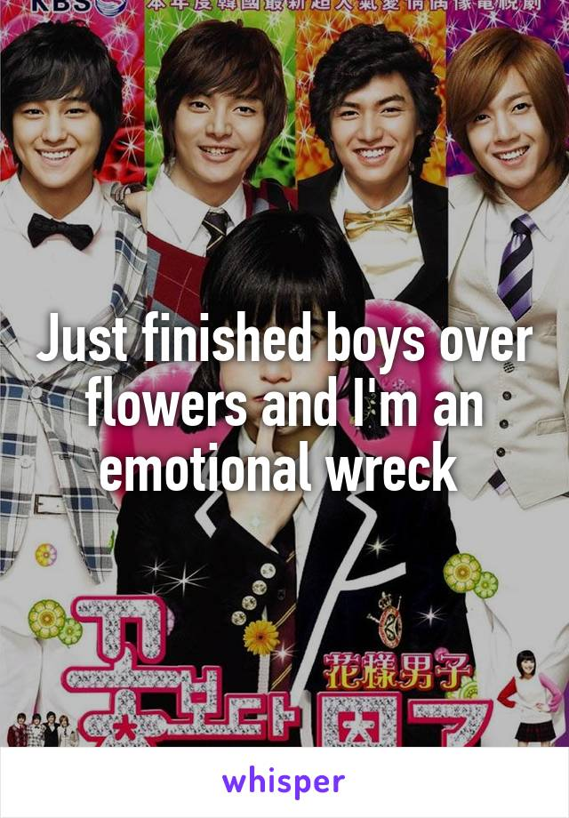 Just finished boys over flowers and I'm an emotional wreck
