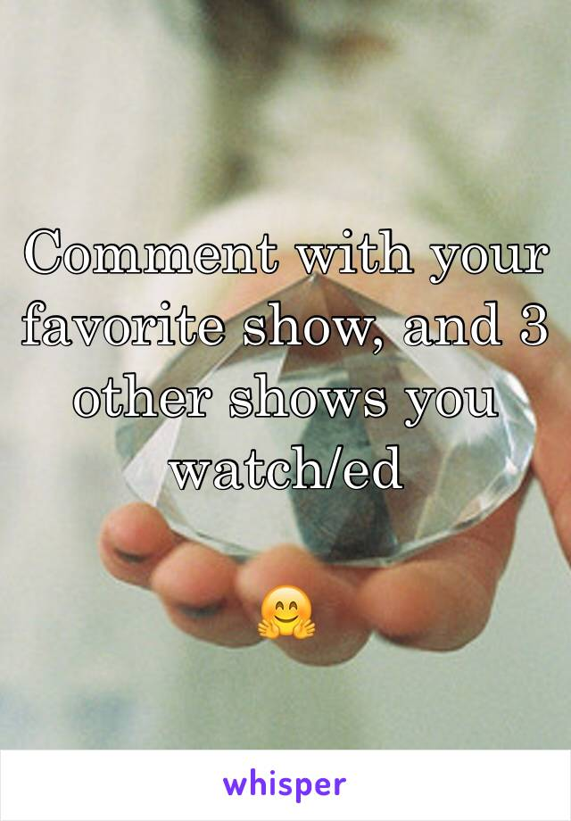 Comment with your favorite show, and 3 other shows you watch/ed   🤗