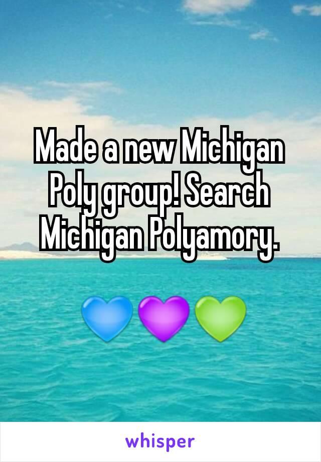 Made a new Michigan Poly group! Search Michigan Polyamory.   💙💜💚
