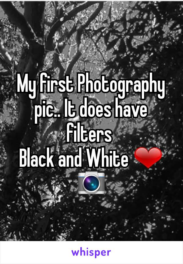 My first Photography pic.. It does have filters  Black and White ❤📷