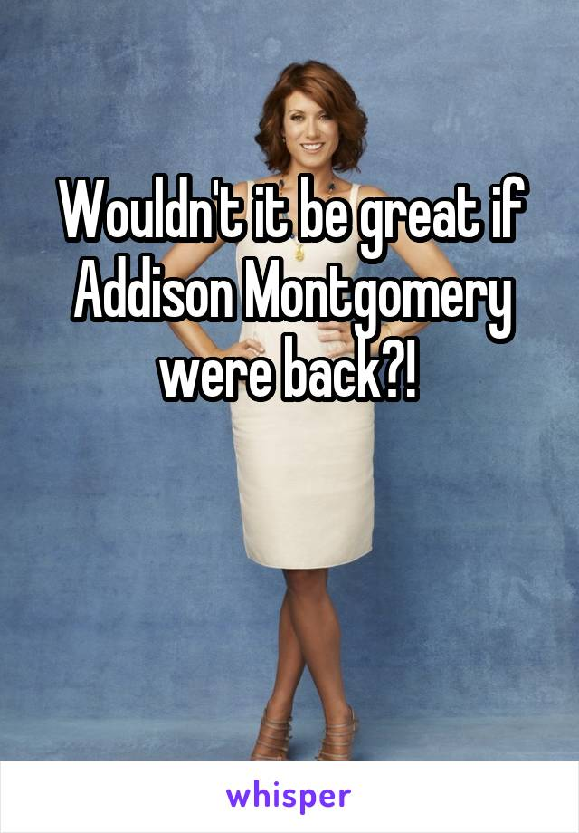 Wouldn't it be great if Addison Montgomery were back?!