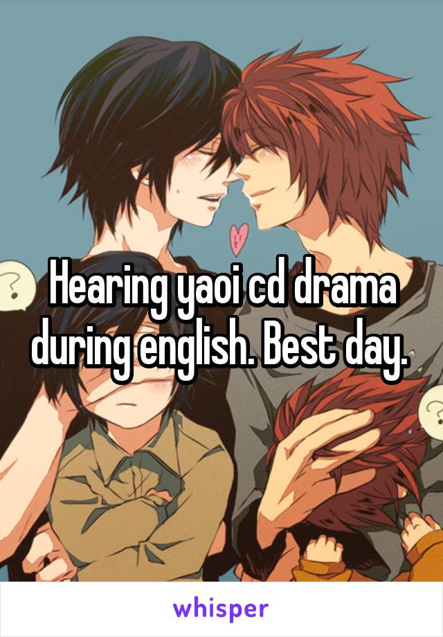 Hearing yaoi cd drama during english. Best day.